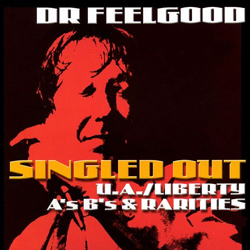 Singled Out - The U/A Liberty A's B's & Rarities de Dr. Feelgood