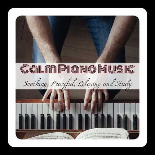 Calm Piano Music: Soothing, Peaceful, Relaxing and Study von Various Artists