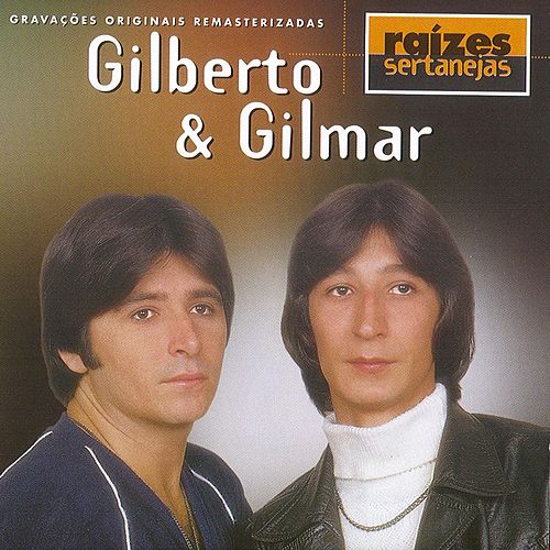 Raizes Sertanejas de Gilberto & Gilmar