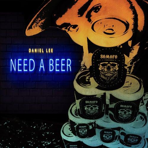 Need a Beer by Daniel Lee