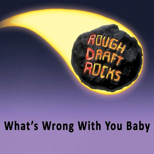 What's Wrong with You Baby by Rough Draft Rocks
