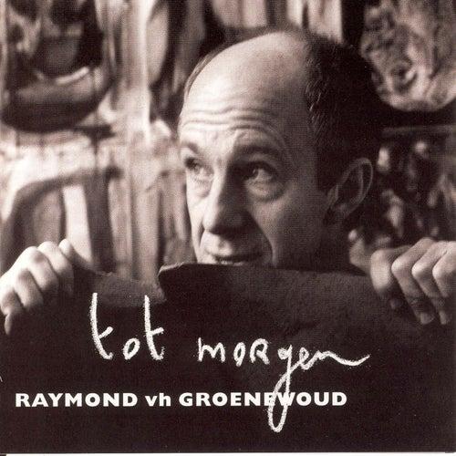 Tot Morgen de Raymond Van Het Groenewoud
