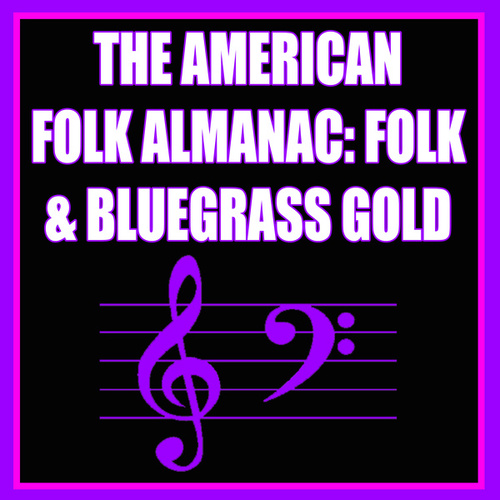 The American Folk Almanac: Folk & Bluegrass Gold by Various Artists