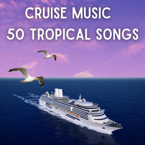 CRUISE MUSIC 50 TROPICAL SONGS by Francesco Digilio