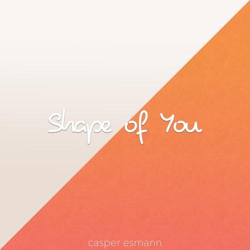 Shape of You by Casper Esmann