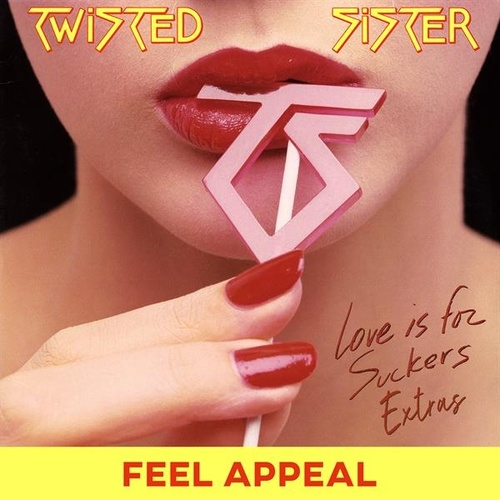 Feel Appeal: Love Is for Suckers Extras by Twisted Sister