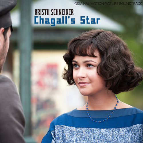 Chagall's Star (Original Motion Picture Soundtrack) by Kristii Schneider