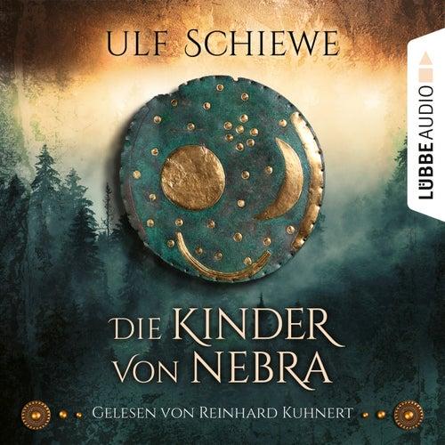 Die Kinder von Nebra (Ungekürzt) von Ulf Schiewe