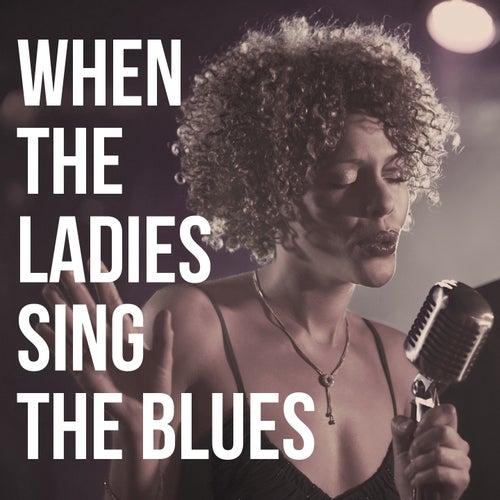 When the Ladies Sing the Blues fra Ruth Brown, Marylin Scott, Varetta Dillard, Della Reese, Big Mama Thornton, Esther Phillips, Helen Humes, Big Maybelle, Memphis Minnie, Etta Jones, Lavern Baker, Rosetta Howard, Odetta, Bessie Smith, Trixie Smith, Miss Rhapsody, Dakota Staton