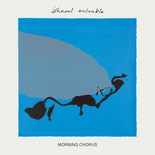 Morning Chorus von Ishmael Ensemble