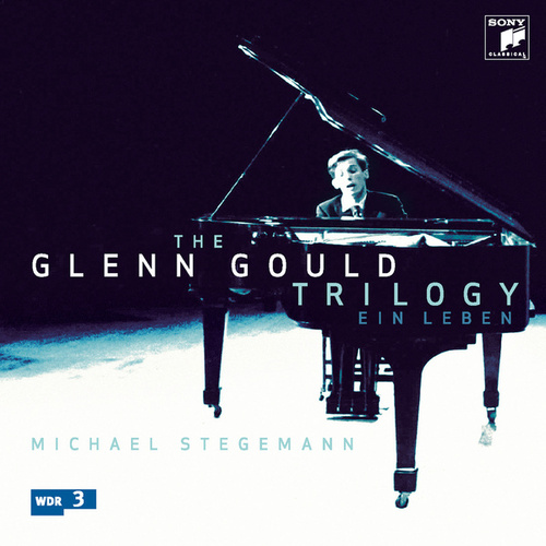 The Glenn Gould Trilogy - Ein Leben by Glenn Gould