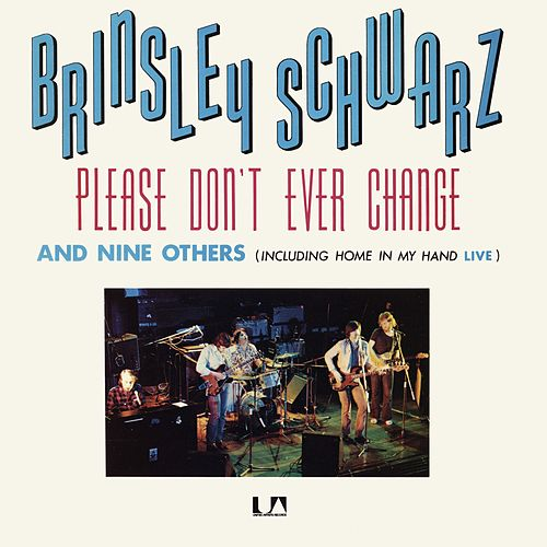 Please Don't Ever Change by Brinsley Schwarz