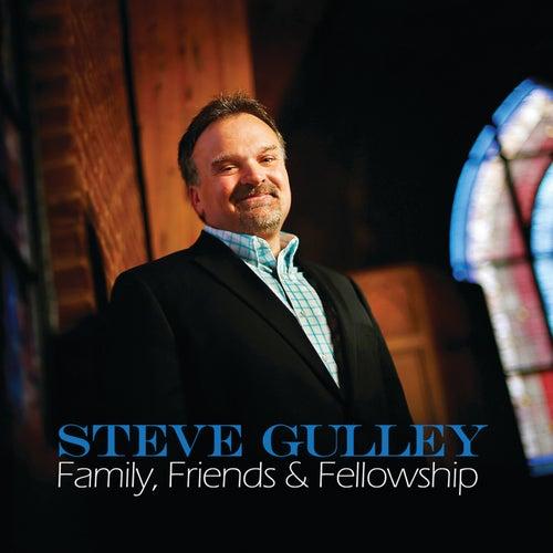 Family, Friends & Fellowship by Steve Gulley