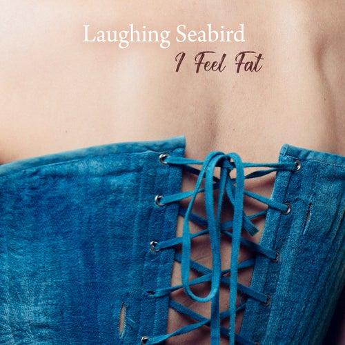I Feel Fat de Laughing Seabird
