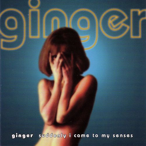 Suddenly I Came To My Senses by Ginger