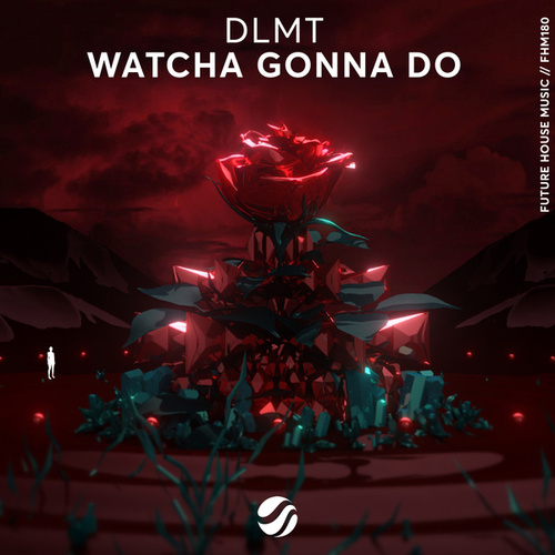 Watcha Gonna Do by Dlmt