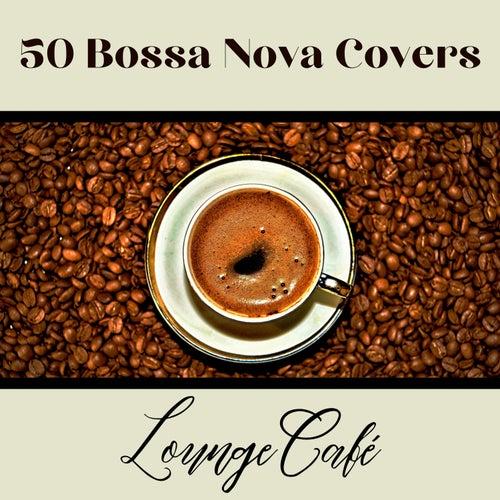 50 Bossa Nova Covers (Lounge Cafè) de Fahia Buche