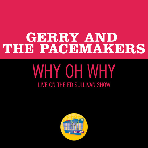 Why Oh Why (Live On The Ed Sullivan Show, April 11, 1965) de Gerry and the Pacemakers