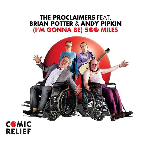 I'm Gonna Be (500 Miles) by The Proclaimers