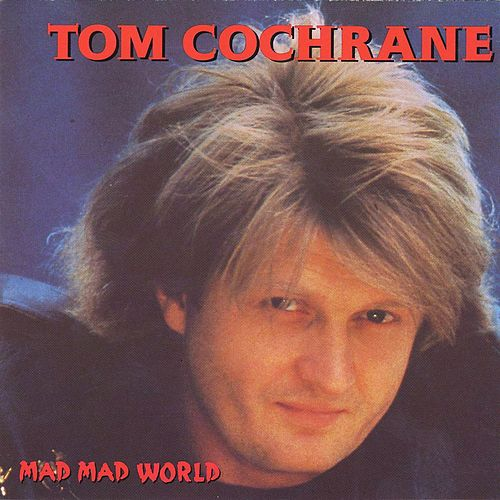 Mad Mad World de Tom Cochrane