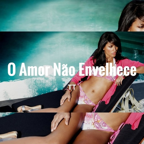 O Amor não Envelhece by TT
