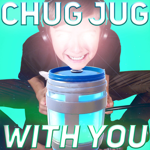 Chug Jug With You (Number One Victory Royale) by Leviathan