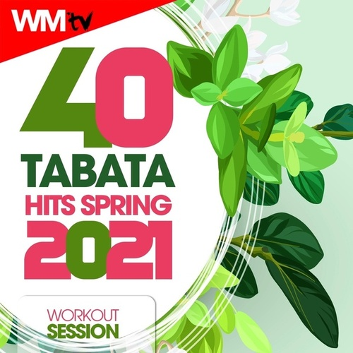 40 Tabata Hits Spring 2021 Workout Session (20 Sec. Work and 10 Sec. Rest Cycles With Vocal Cues / High Intensity Interval Training Compilation for Fitness & Workout) by Workout Music Tv