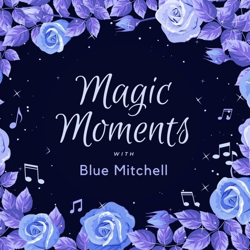 Magic Moments with Blue Mitchell by Blue Mitchell