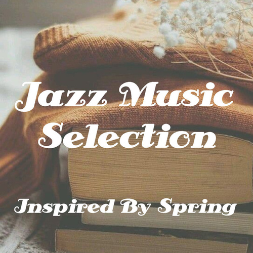 Jazz Music Selection Inspired By Spring von Various Artists