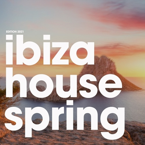Ibiza House Spring Edition 2021 by Various Artists