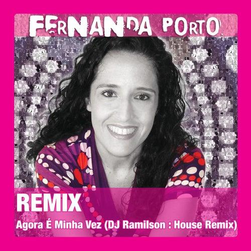Agora É Minha Vez (DJ Ramilson : House Remix) de Fernanda Porto