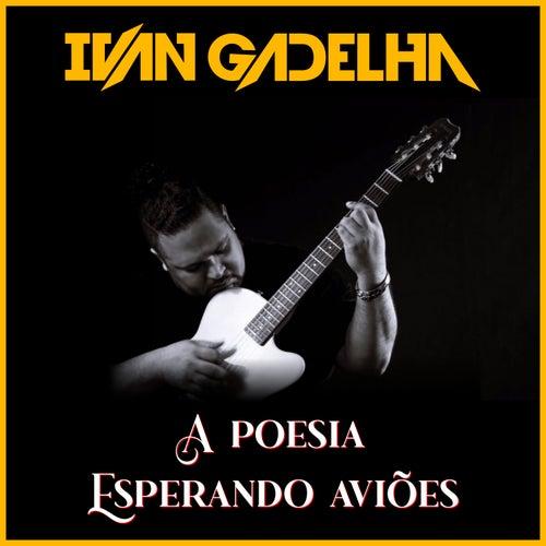 A Poesia / Esperando Aviões de Ivan Gadelha