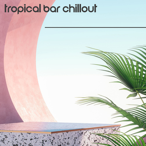 Tropical Bar Chillout – Sunny and Wonderful Party Music for Summer Parties 2021 by The Cocktail Lounge Players