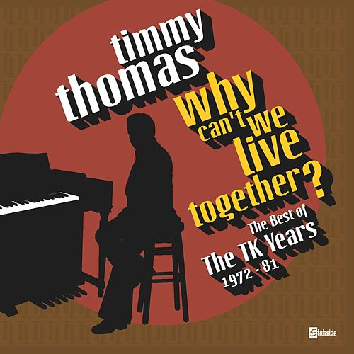 Why Can't We Live Together: The Best Of The TK Years 1972-'81 de Timmy Thomas