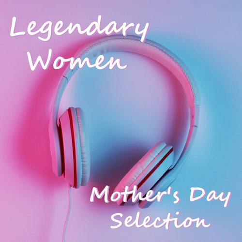 Legendary Women Mother's Day Selection von Various Artists