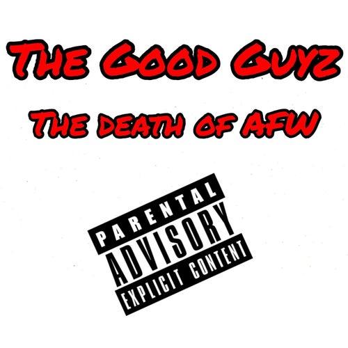 The Death Of AFW von The Good Guyz