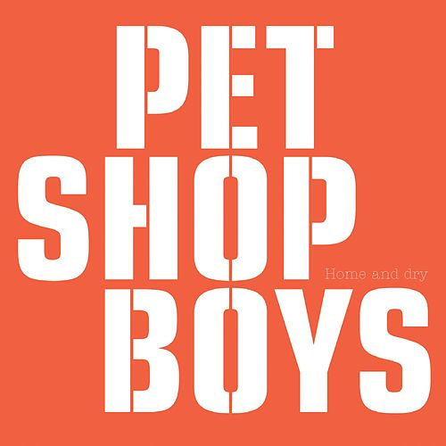 Home And Dry by Pet Shop Boys