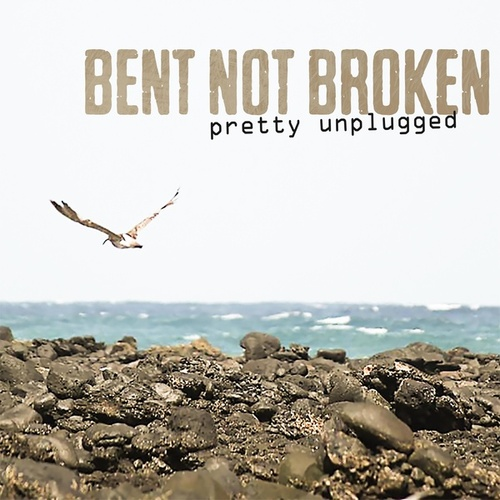 Pretty Unplugged von Bent Not Broken