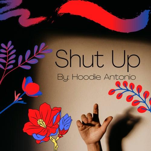 Shut Up by Hoodie Antonio
