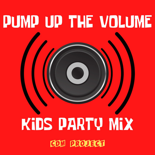 Pump Up The Volume! - Kids Party Mix by CDM Project