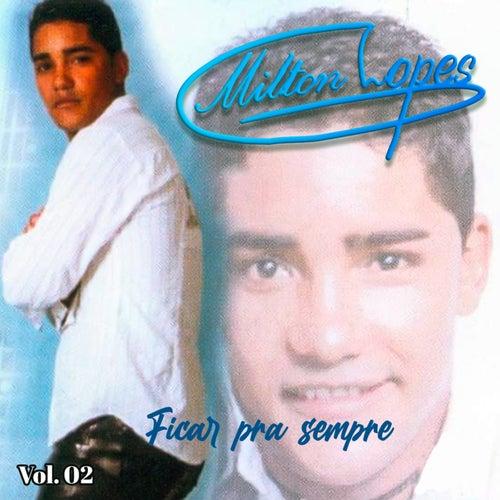 Ficar Pra Sempre, Vol. 2 by Milton Lopes