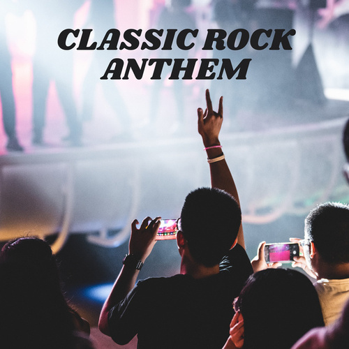 Classic Rock Anthem by Various Artists