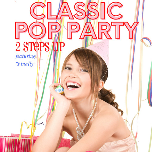 Classic Pop Party - Featuring 'Finally' by 2 Steps Up