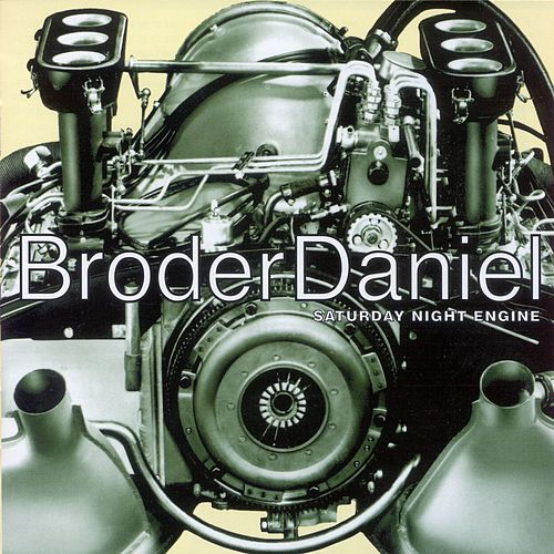 Saturday Night Engine by Broder Daniel
