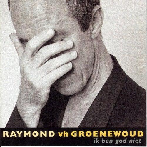 Ik Ben God Niet de Raymond Van Het Groenewoud