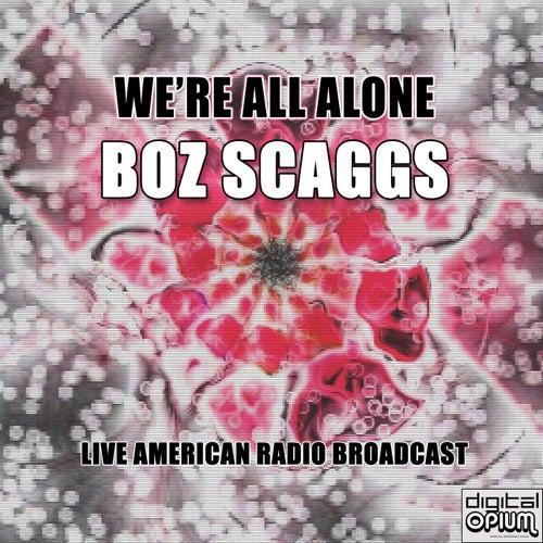 We're All Alone (Live) de Boz Scaggs