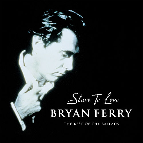 Slave To Love - The Best Of The Ballads de Bryan Ferry