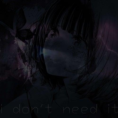 I Don't Need It von Blackeerg