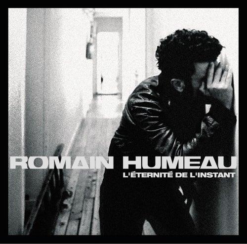 L'eternite De L'instant de Romain Humeau