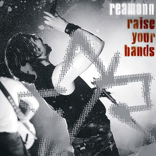 Raise Your Hands - Live by Reamonn
